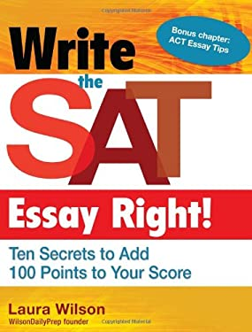 Write the SAT Essay Right!: Ten Secrets to Add 100 Points to Your Score 9781934338780