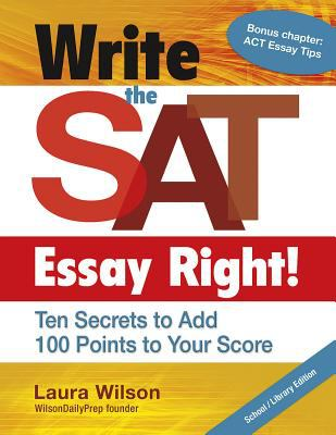 Write the SAT Essay Right!: Ten Secrets to Add 100 Points to Your Score 9781934338797