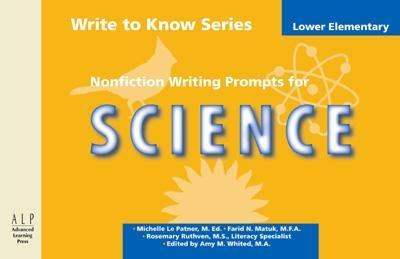 Write to Know: Nonfiction Writing Prompts for Lower Elementary Science 9781933196022