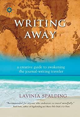 Writing Away: A Creative Guide to Awakening the Journal-Writing Traveler 9781932361674