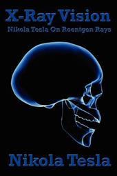 X-Ray Vision: Nikola Tesla on Roentgen Rays 7824869