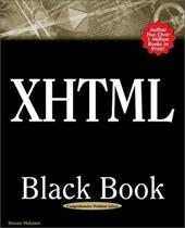 XHTML Black Book: A Complete Guide to Mastering XHTML 7797066