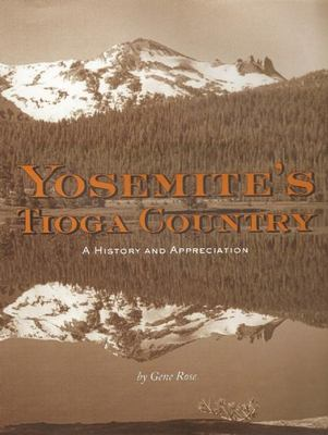 Yosemite's Tioga Country: A History and Appreciation 9781930238251