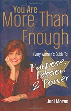 You Are More Than Enough: Every Woman's Guide to Purpose, Passion and Power 9781932173727