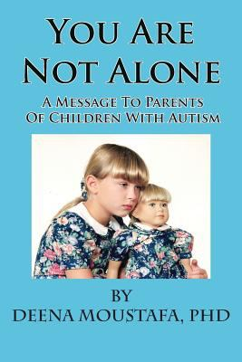 You Are Not Alone---A Message to Parents of Children with Autism 9781935118718