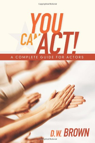 You Can Act!: A Complete Guide for Actors 9781932907568