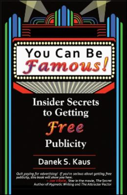 You Can Be Famous!: Insider Secrets to Getting Free Publicity 9781934759110