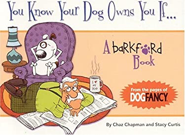 You Know Your Dog Owns You If...: A Barkford Book 9781931993395