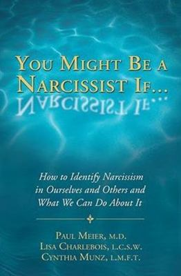 You Might Be a Narcissist If...: How to Identify Narcissism in Ourselves and Others and What We Can Do about It 9781934938744