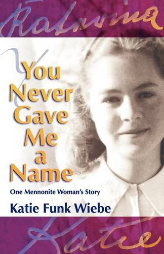 You Never Gave Me a Name: One Mennonite Woman's Story 9781931038560