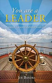 You Are a Leader: A Journey Towards Enlightened Leadership