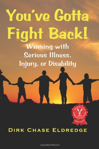 You've Gotta Fight Back!: Winning with Serious Illness, Injury or Disability 9781932690347