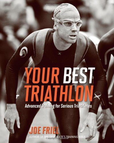 Your Best Triathlon: Advanced Training for Serious Triathletes 9781934030622