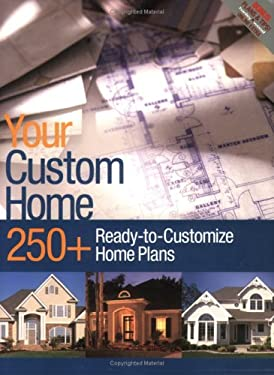 Your Custom Home: 250+ Home Plans Easy to Customize Home Plans to Fit Any Lifestyle 9781931131384