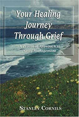Your Healing Journey Through Grief: A Practical Guide to Grief Management 9781931741170