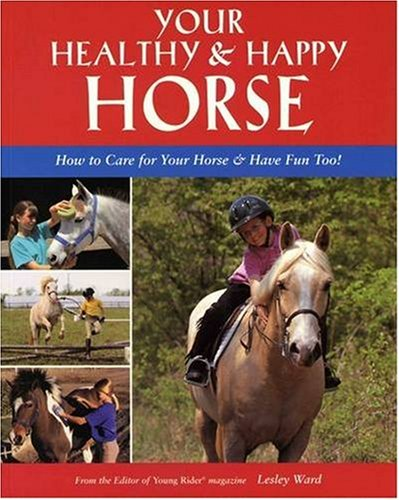 Your Healthy & Happy Horse: How to Care for Your Horse & Have Fun Too! 9781931993401