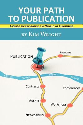 Your Path to Publication: A Guide to Navigating the World of Publishing 9781935708421
