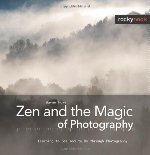 Zen and the Magic of Photography: Learning to See and to Be Through Photography 9781933952543