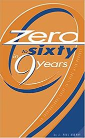 Zero to Sixty in Nine Years: An Inspirational Guide to Living with Purpose