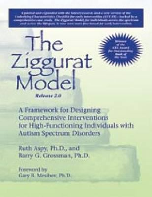 Ziggurat Model: Framework for Designing Comprehensive Interventions for Individuals W/High-Functioning Autism & Asperger Syndrome 9781934575437