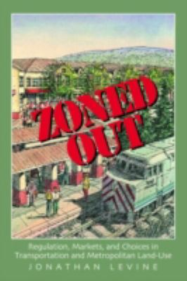 Zoned Out: Regulation, Markets, and Choices in Transportation and Metropolitan Land-Use 9781933115146