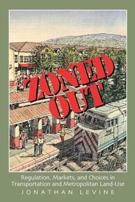 Zoned Out: Regulation, Markets, and Choices in Transportation and Metropolitan Land-Use 9781933115153