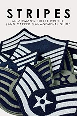 Stripes: An Airman's Bullet Writing (and Career Management) Guide