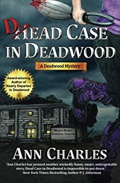 Dead Case in Deadwood (Deadwood Humorous Mystery) (Volume 3)