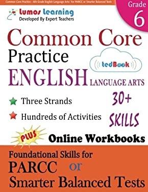 Common Core Practice - 6th Grade English Language Arts: Workbooks to Prepare for the PARCC or Smarter Balanced Test: CCSS Aligned (CCSS Standards Prac