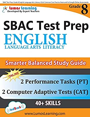 SBAC Test Prep: Grade 8 English Language Arts Literacy (ELA) Common Core Practice Book and Full-length Online Assessments: Smarter Balanced Study Guid