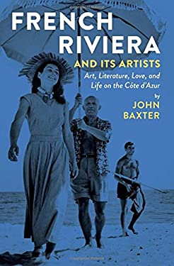 French Riviera and Its Artists: Art, Literature, Love, and Life on the Cte d'Azur
