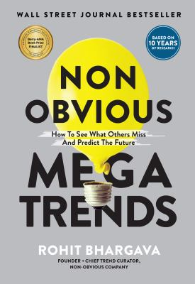 Non Obvious Megatrends: How to See What Others Miss and Predict the Future (Non-Obvious Trends Series)