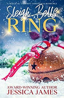 Sleigh Bells Ring: A Magical Cowboy Christmas Romance
