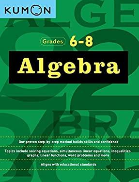 Algebra: Grades 6-8 (Kumon Math Workbooks)