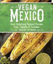 Vegan Mexico: Soul-Satisfying Regional Recipes from Tamales to Tostadas 23686449