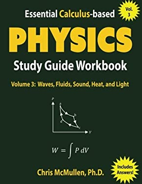 Essential Calculus-based Physics Study Guide Workbook: Waves, Fluids, Sound, Heat, and Light (Learn Physics with Calculus Step-by-Step) (Volume 3)