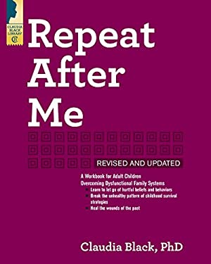 Repeat After Me: A Workbook for Adult Children Overcoming Dysfunctional Family Systems
