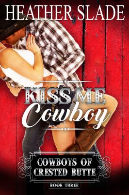 Kiss Me Cowboy (Cowboys of Crested Butte) (Volume 3)
