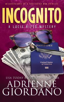 Incognito: Misadventures of a Frustrated Mob Princess (A Lucie Rizzo Mystery)