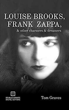 Louise Brooks, Frank Zappa, & Other Charmers & Dreamers 9781942531081