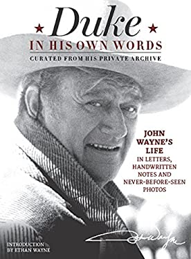 John Wayne, My Father in His Own Words : Personal Inspiration Through the Duke's Personal Letters, Hand Written Notes, and Never Before Seen Photos