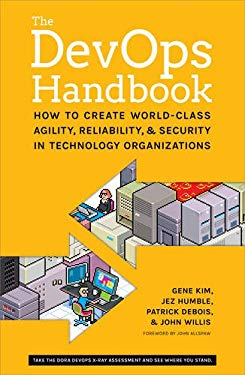 DevOps Handbook : How to Create World-Class Speed, Reliability, and Security in Technology Organizations