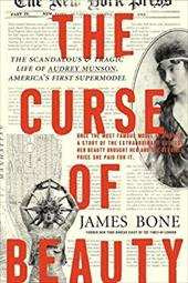 The Curse of Beauty: The Scandalous & Tragic Life of Audrey Munson, America's First Supermodel 23143060