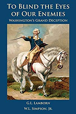 To Blind the Eyes of Our Enemies: Washington's Grand Deception