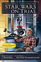 Star Wars on Trial: The Force Awakens Edition: Science Fiction and Fantasy Writers Debate the Most Popular Science Fiction Films o 22839053