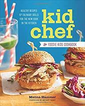 Kid Chef: The Foodie Kids Cookbook: Healthy Recipes and Culinary Skills for the New Cook in the Kitchen 23256378