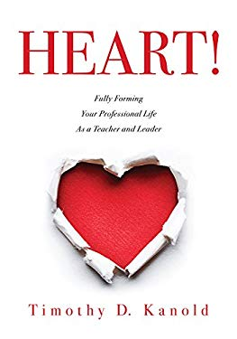 Heart!: Fully Forming Your Professional Life As a Teacher and Leader - cultivate mindfulness and foster productive, heart-centered classrooms and scho