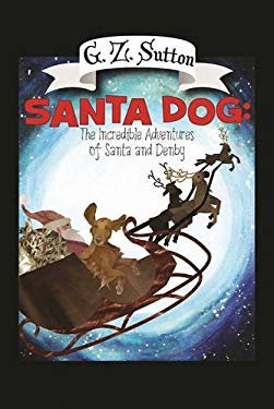 Santa Dog: The Incredible Adventures of Santa and Denby