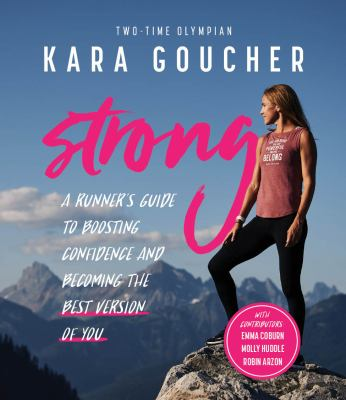 Strong: A Runner's Guide to Boosting Confidence and Becoming the Best Version of You