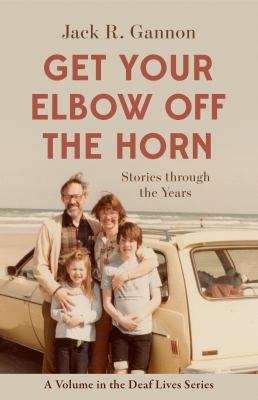 Get Your Elbow Off the Horn: Stories through the Years (Volume 10) (Gallaudet New Deaf Lives)